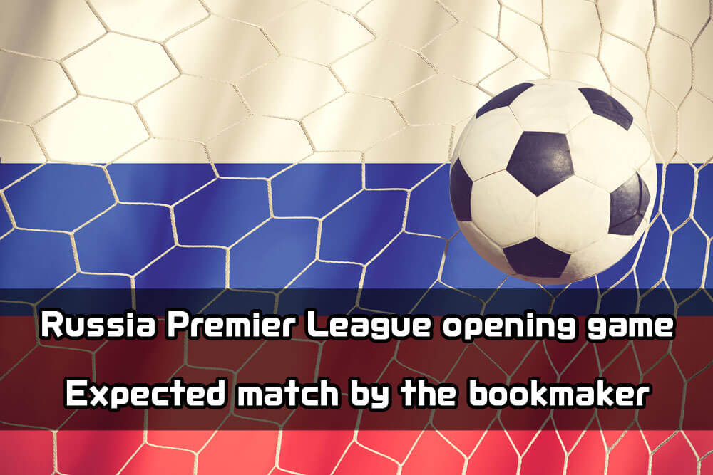 Expected Russia Premier League opening game! Winning odds